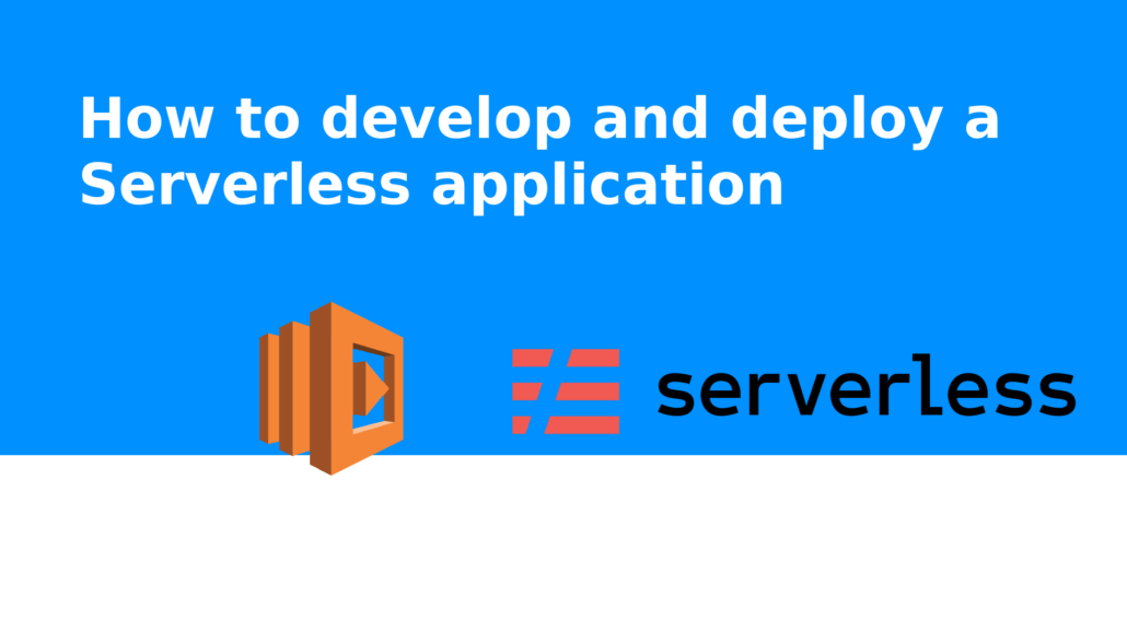 How to develop and deploy a Serverless application